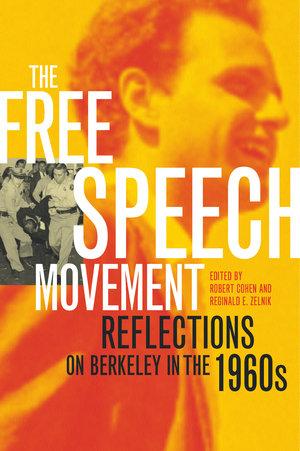 The Free Speech Movement by Robert Cohen, Reginald E. Zelnik