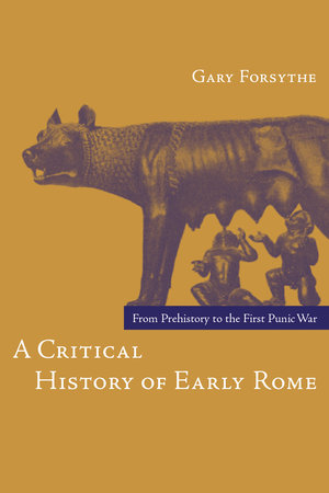 A Critical History of Early Rome by Gary Forsythe