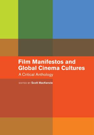 Film Manifestos and Global Cinema Cultures by Scott MacKenzie