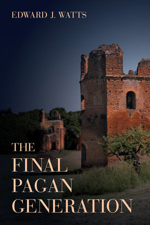 The Final Pagan Generation by Edward J. Watts