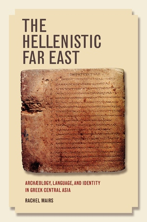 The Hellenistic Far East by Rachel Mairs