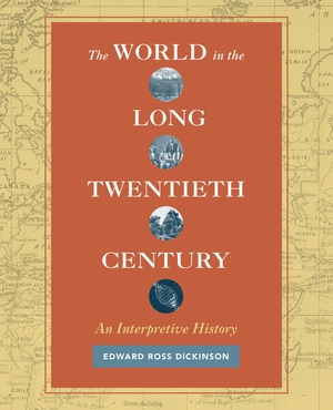 The World in the Long Twentieth Century by Edward Ross Dickinson