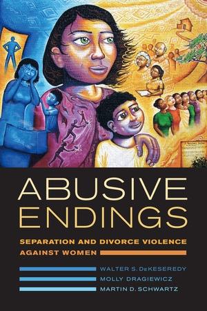 Abusive Endings by Walter S. DeKeseredy, Molly Dragiewicz, Martin D. Schwartz