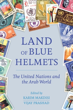 Land of Blue Helmets by Karim Makdisi, Vijay Prashad