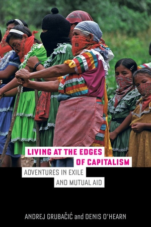 Living at the Edges of Capitalism by Andrej Grubacic, Denis O'Hearn