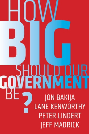 How Big Should Our Government Be? by Jon Bakija, Lane Kenworthy, Peter Lindert, Jeff Madrick