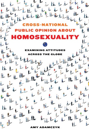 Cross-National Public Opinion about Homosexuality by Amy Adamczyk