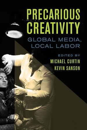 Precarious Creativity by Michael Curtin, Kevin Sanson
