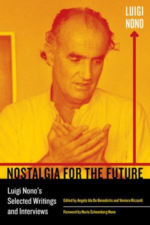 Nostalgia for the Future by Luigi Nono, Angela Ida De Benedictis, Veniero Rizzardi
