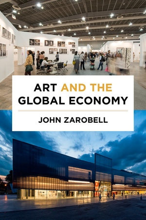 Art and the Global Economy by John Zarobell