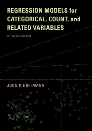 Regression Models for Categorical, Count, and Related Variables by John P. Hoffmann