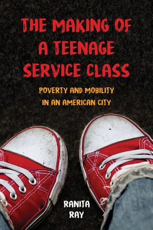 The Making of a Teenage Service Class by Ranita Ray