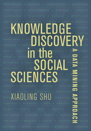 Knowledge Discovery in the Social Sciences by Xiaoling Shu