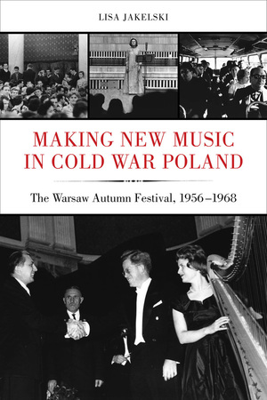 Making New Music in Cold War Poland by Lisa Jakelski