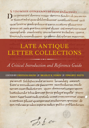 Late Antique Letter Collections Edited by Cristiana Sogno, Bradley K. Storin, Edward J. Watts