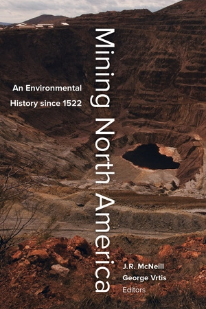 Mining North America by John R. McNeill, George Vrtis