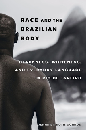 Race and the Brazilian Body by Jennifer Roth-Gordon