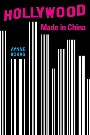 Hollywood Made in China by Aynne Kokas