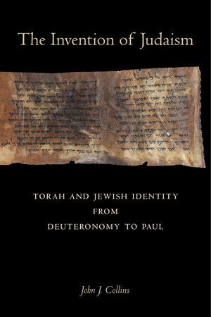 The Invention of Judaism by John J. Collins