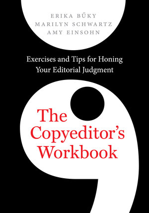 The Copyeditor's Workbook by Erika Buky, Marilyn Schwartz, Amy Einsohn