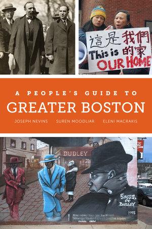 A People's Guide to Greater Boston by Joseph Nevins, Suren Moodliar, Eleni Macrakis