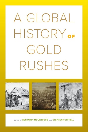 A Global History of Gold Rushes by Benjamin Mountford, Stephen Tuffnell