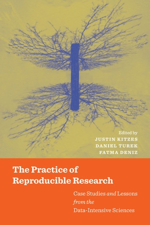 The Practice of Reproducible Research by Justin Kitzes, Daniel Turek, Fatma Deniz