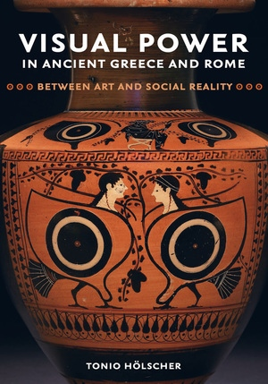 Visual Power in Ancient Greece and Rome by Tonio Hölscher