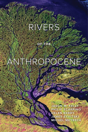Rivers of the Anthropocene Edited by Jason M. Kelly