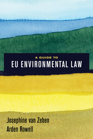 A Guide to EU Environmental Law by Josephine van Zeben, Arden Rowell