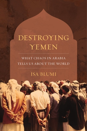 Destroying Yemen by Isa Blumi
