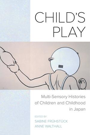 Child's Play by Sabine Frühstück, Anne Walthall
