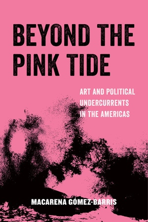 Beyond the Pink Tide by Macarena Gomez-Barris