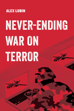 Never-Ending War on Terror by Alex Lubin