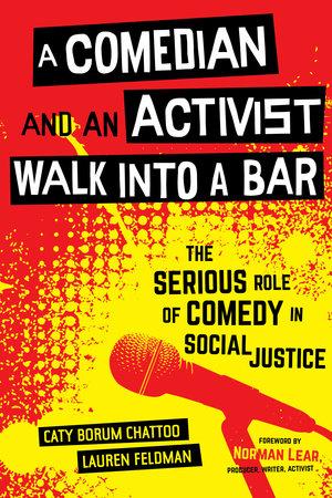 A Comedian and an Activist Walk into a Bar by Caty Borum Chattoo, Lauren Feldman