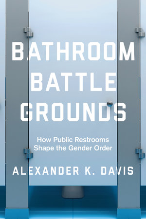 Bathroom Battlegrounds by Alexander K. Davis