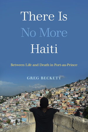 There Is No More Haiti by Greg Beckett