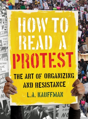 How to Read a Protest by L.A. Kauffman