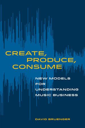 Create, Produce, Consume by David Bruenger