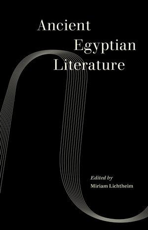 Ancient Egyptian Literature by Miriam Lichtheim