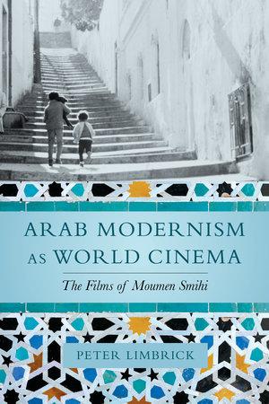Arab Modernism as World Cinema by Peter Limbrick