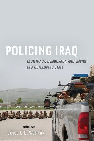 Policing Iraq by Jesse Wozniak
