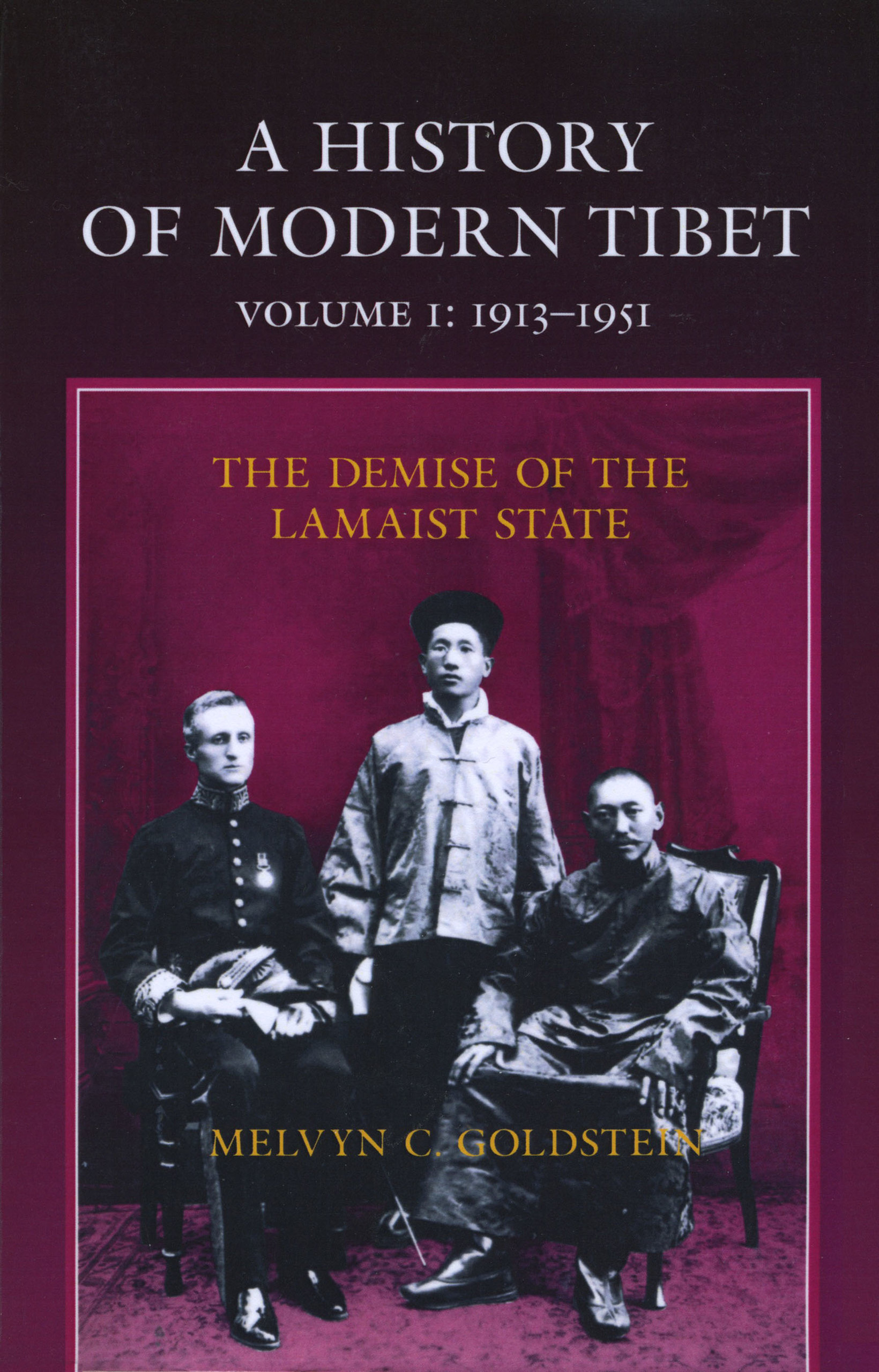 A history of modern Tibet, 1913-1951 : the demise of the lamaist State / Melvyn C. Goldstein