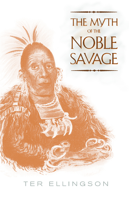 The Myth Of The Noble Savage By Ter Ellingson Paperback