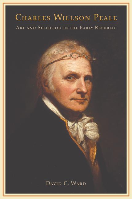 Charles Willson Peale by David C. Ward - Hardcover - University of ...