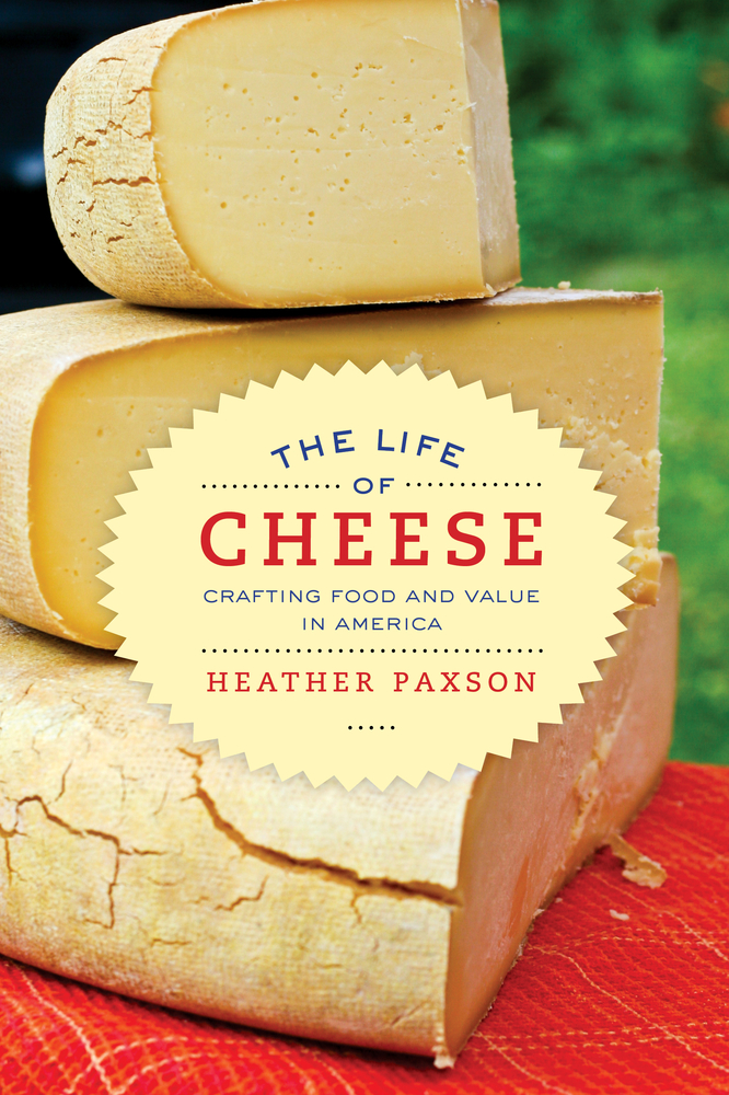 The life of cheese by heather paxson paperback university of download cover image fandeluxe Images