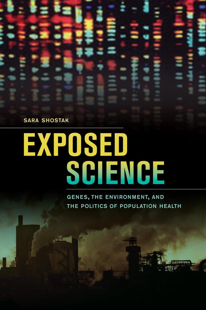 Exposed Science By Sara Shostak Paperback University Of