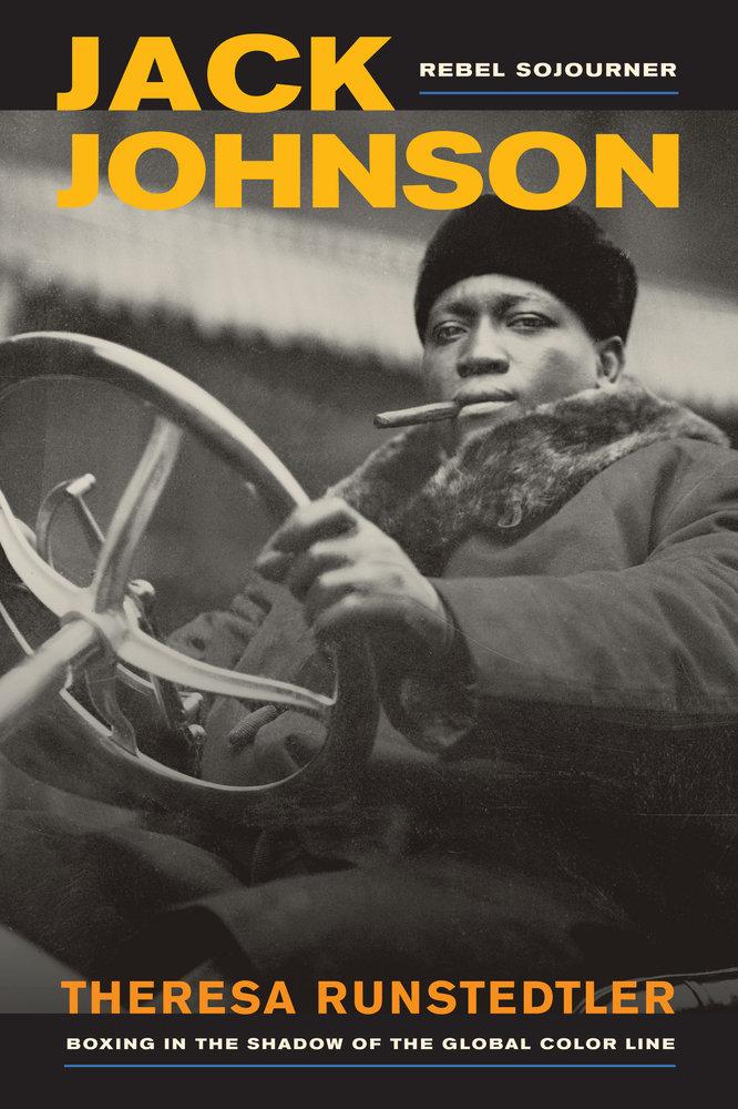 Jack Johnson Rebel Sojourner By Theresa Runstedtler