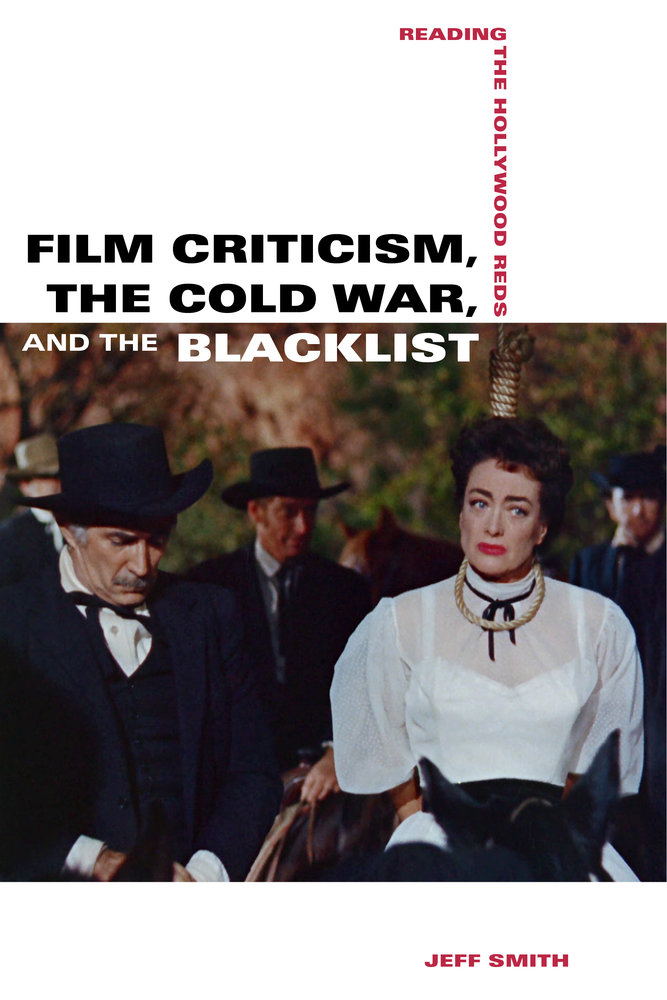 Film Criticism The Cold War And The Blacklist By Jeff Smith Paperback University Of California Press
