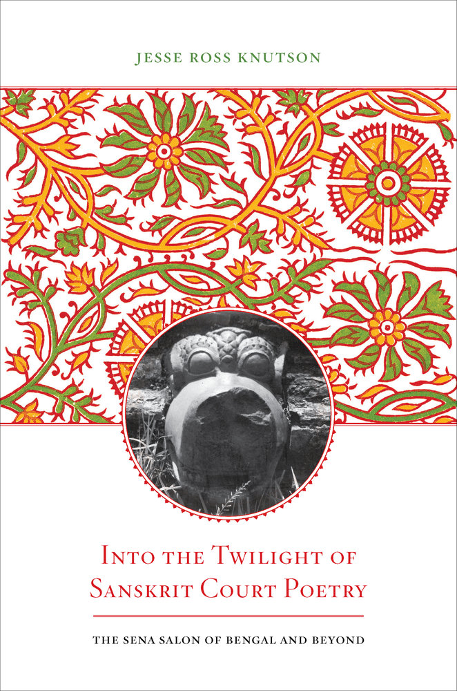 Into the Twilight of Sanskrit Court Poetry by Jesse Ross